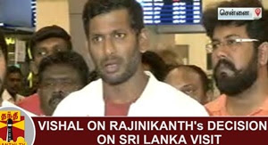 Vishal on Superstar Rajinikanth's Decision over Sri Lanka Visit