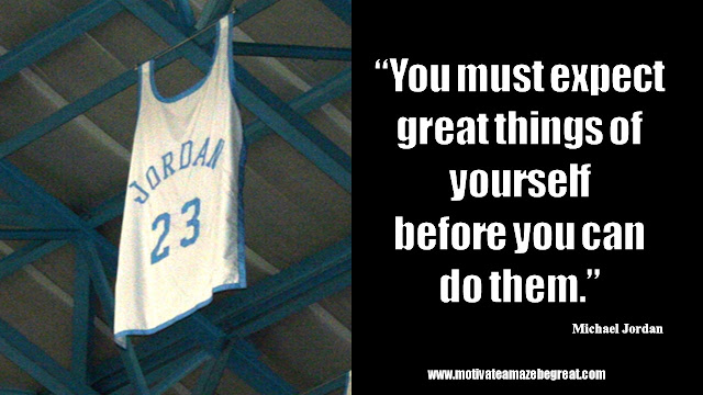 "23 Michael Jordan Inspirational Quotes About Life: ""You must expect great things of yourself before you can do them"" Quote about goals, expectations, success and believing in yourself."