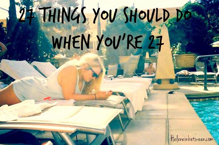 27 Things You SHOULD Do When You're 27