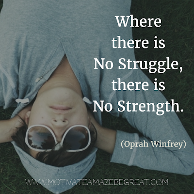 "Quotes About Strength And Motivational Words For Hard Times: ""Where there is no struggle, there is no strength."" - Oprah Winfrey"
