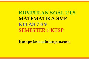 Dapatkan Soal Soal UTS Matematika SMP Kelas 7 8 9 Semester 1