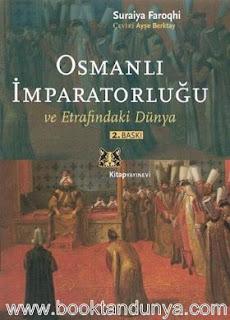 Suraiya Faroqhi - Osmanlı İmparatorluğu ve Etrafındaki Dünya
