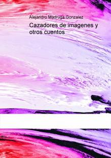Cazadores de imágenes – Alejandro Madruga