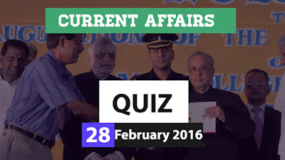 Current Affairs Quiz 28 February 2016