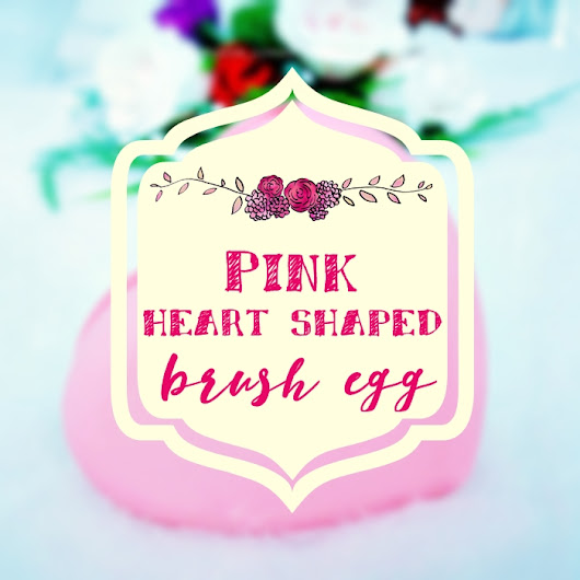 Pink heart shaped brush egg - review