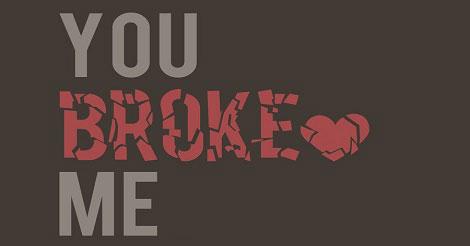 You broke me!