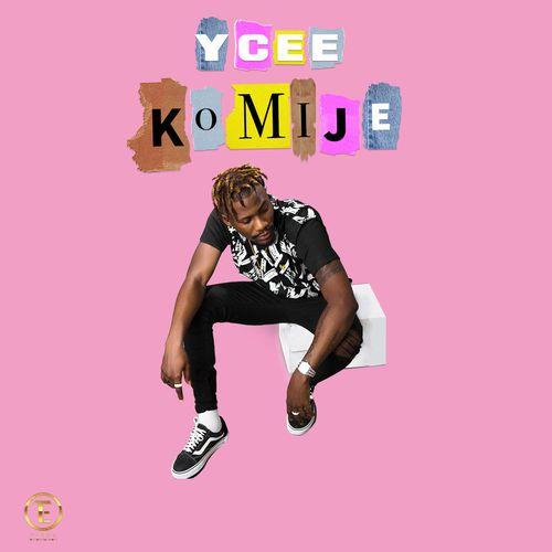 FAST DOWNLOAD:  YCee Ft Tinny Mafia – Komije (Mp3 Music)