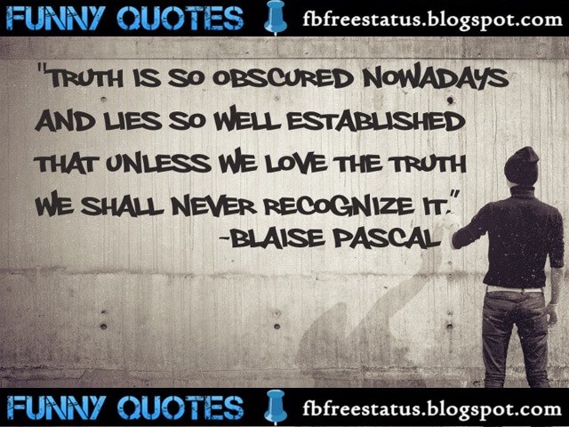 'Truth is so obscure in these times, and falsehood so established, that, unless we love the truth, we cannot know it.' - Blaise Pascal Quote