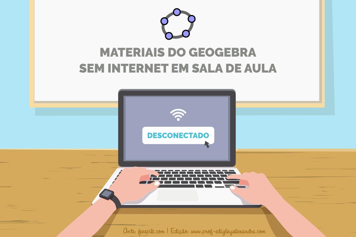 Como utilizar qualquer material do GeoGebra sem internet em sala de aula?