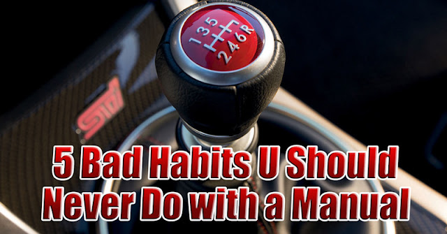 5 Bad Habits You Should Never Do With a Manual
