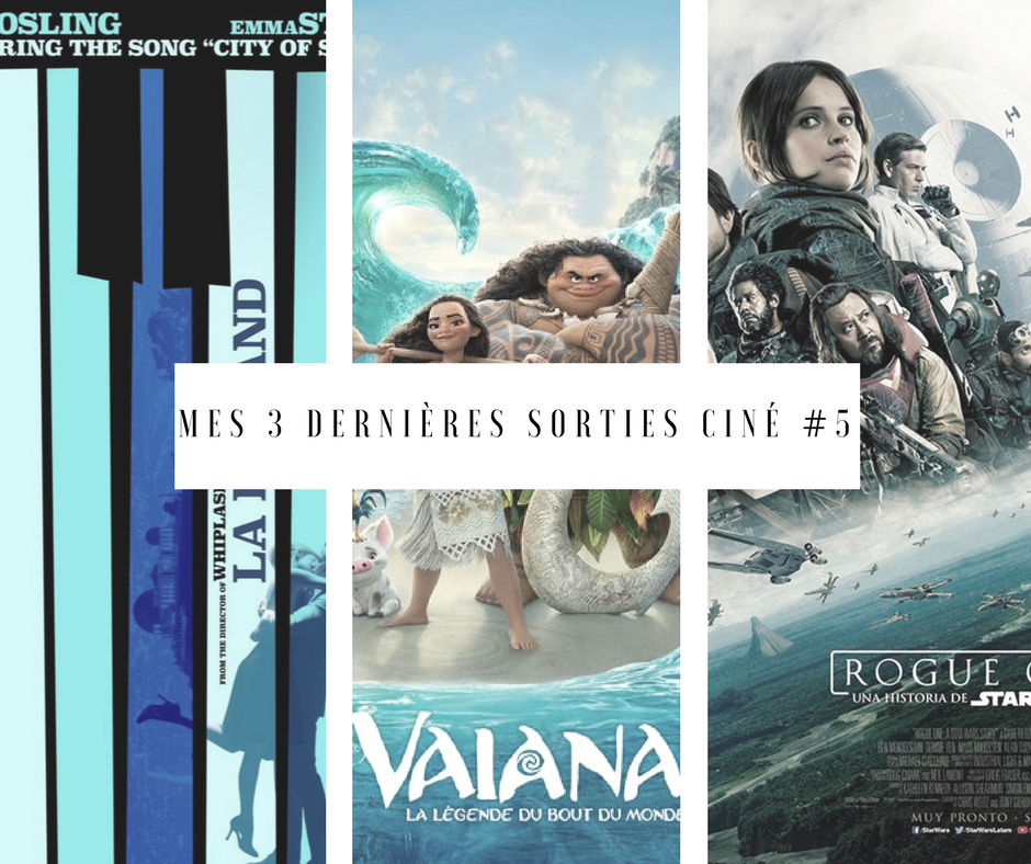 mes 3 sorties cinéma - La La Land Vaiana Rogue One Star Wars Critique Avis Deuxaimes