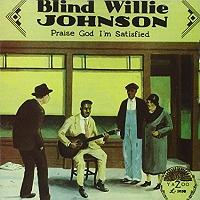 Blind Willie Johnson · Praise God I'm Satisfied