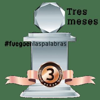 Trofeo tres meses en #fuegoenlaspalabras