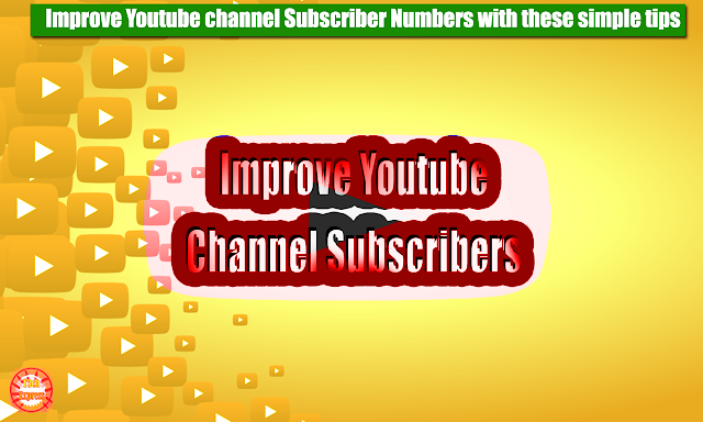 Improve Youtube channel Subscriber Numbers with these simple tips