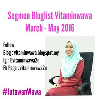 http://vitaminwawa.blogspot.my/2016/02/segmen-bloglist-vitaminwawa-march-may.html