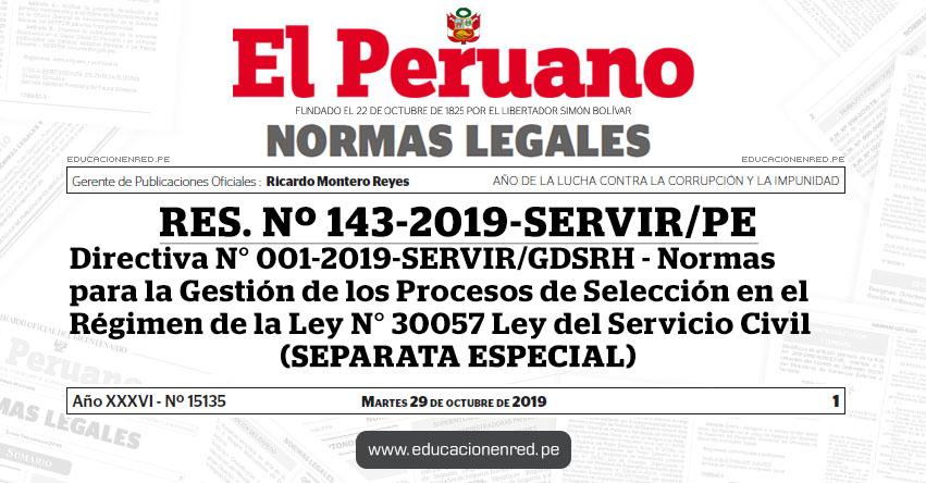 RES. Nº 143-2019-SERVIR/PE - Directiva N° 001-2019-SERVIR/GDSRH - Normas para la Gestión de los Procesos de Selección en el Régimen de la Ley N° 30057 Ley del Servicio Civil (SEPARATA ESPECIAL)