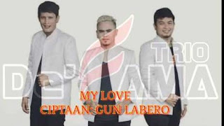 """Lirik Lagu De'Fama Trio  - """"My Love"""""""