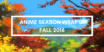 click here to read the post anime fall 2016 season wrap up