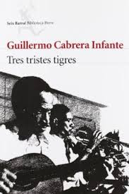 """Tres tristes tigres"" - G. Cabrera Infante"