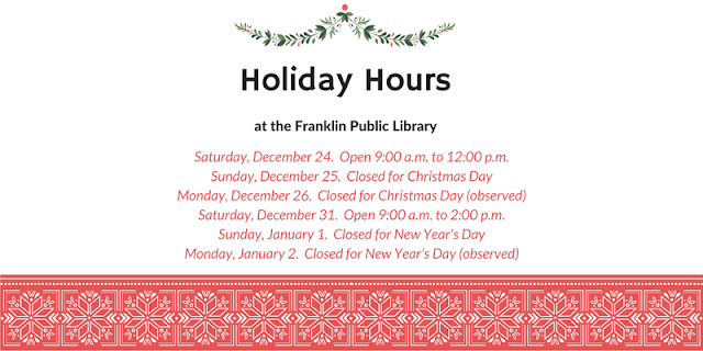 Franklin Library holiday hours Dec 24 through Jan 2,, 2017