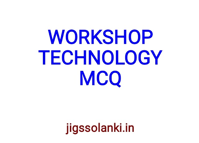 WORKSHOP TECHNOLOGY MCQ WITH ANSWER