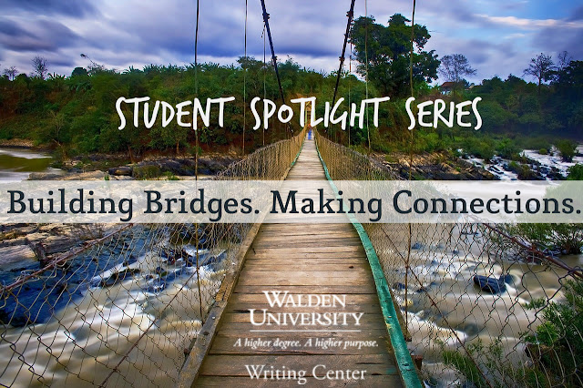 Image of bridge over water. Text read: Student Spotlight Series, Building Bridges, Making Connections, Walden University Writing Center