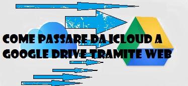 Come passare i file da iCloud a Google Drive da web