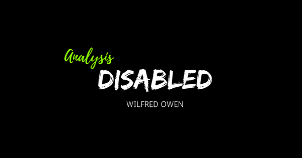 wifred owen disabled analysis Analysis of 'disabled', by: wilfred owen in the poem disabled, wilfred owen reveals the reality of war by highlighting the pity and reality of a soldier's.