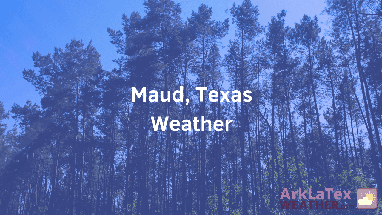 Maud, Texas, Weather Forecast, Bowie County, Maud weather, MaudNews.com, ArkLaTexWeather.com