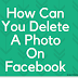 How can you delete a photo on Facebook