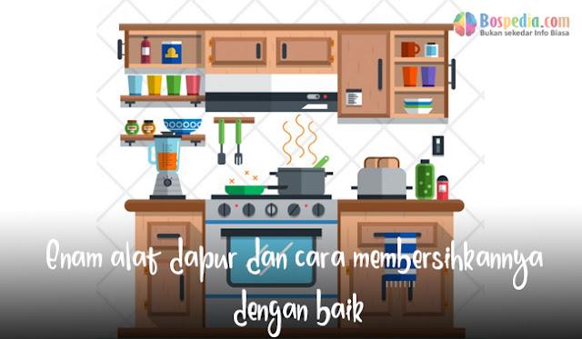 Enam alat dapur dan cara membersihkannya dengan baik