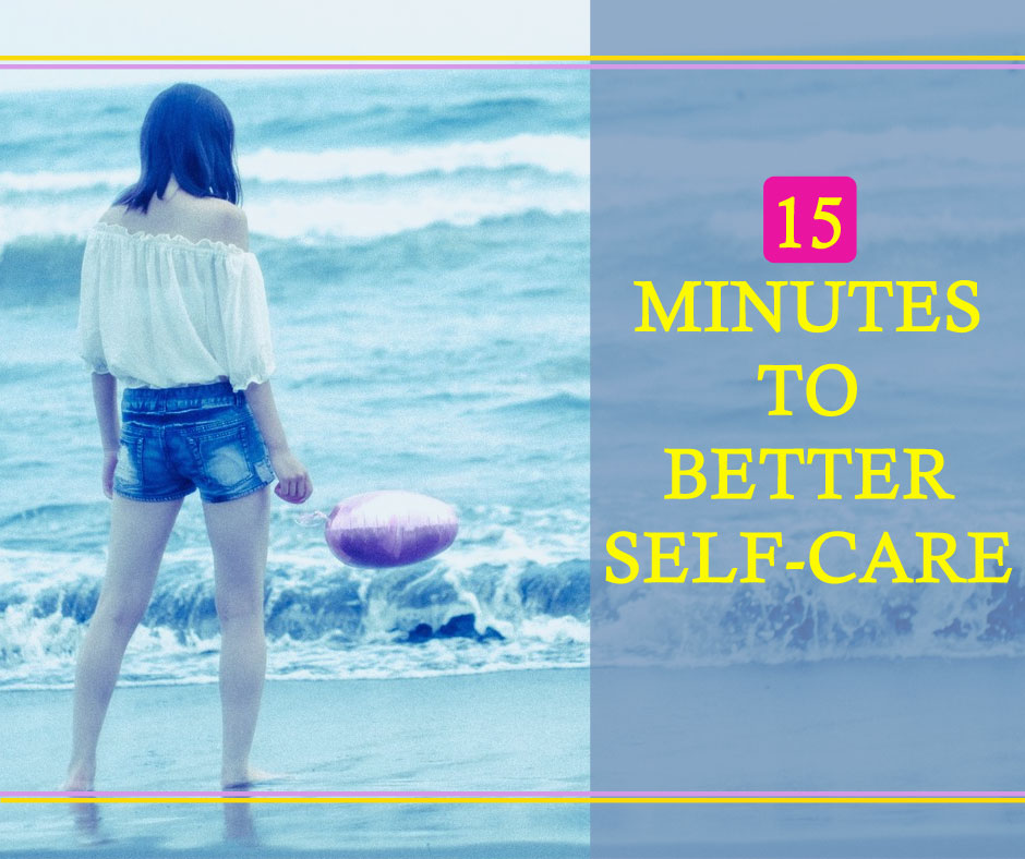 15 Minutes To Better Self-Care