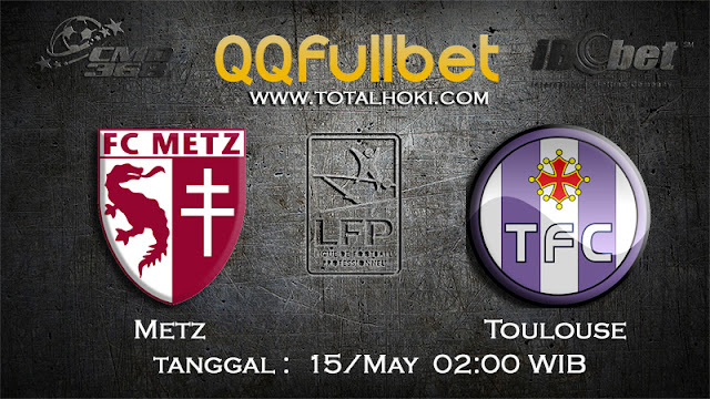 PREDIKSIBOLA - PREDIKSI TARUHAN METZ VS TOULOUSE 15 MAY 2017 (FRANCE LIGUE 1)