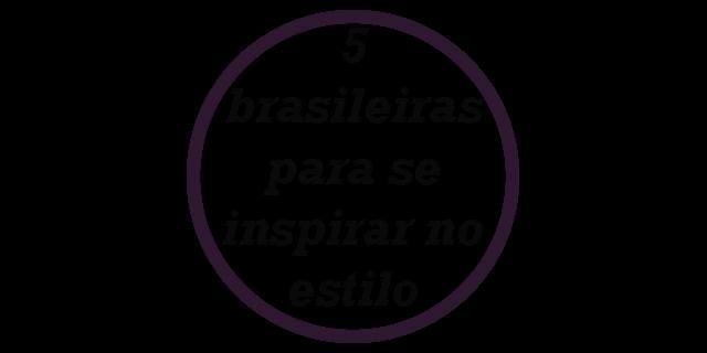 Dica: 5 brasileiras para se inspirar no estilo