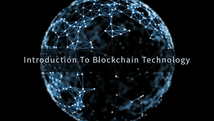 An Introduction to the Blockchain Technology for the Beginners