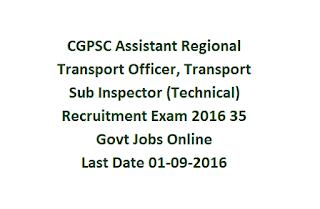 CGPSC Assistant Regional Transport Officer, Transport Sub Inspector (Technical) Recruitment Exam 2016 35 Govt Jobs Online Last Date 01-09-2016