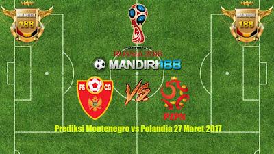 AGEN BOLA - Prediksi Montenegro vs Polandia 27 Maret 2017