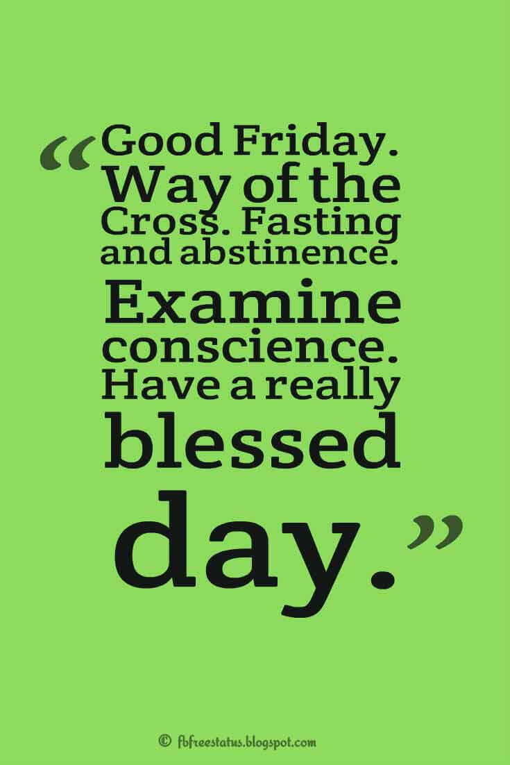 """Good Friday. Way of the Cross. Fasting and abstinence. Examine conscience. Have a really blessed day."" ,Quotes about good friday"