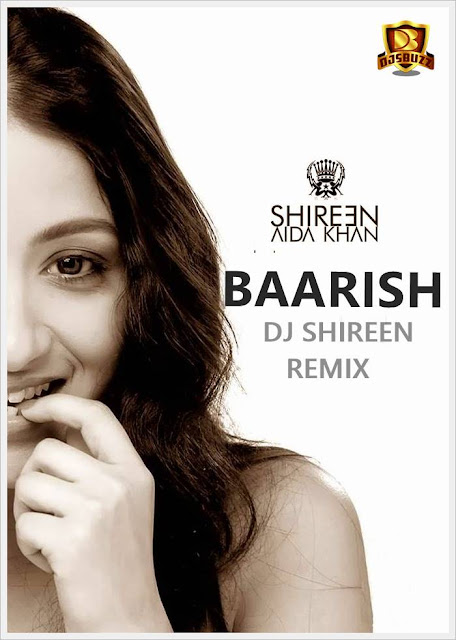 BAARISH – DJ SHIREEN REMIX