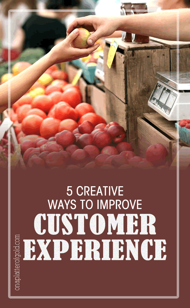 5 Creative Ways Your Business Can Effectively Improve Customer Experience
