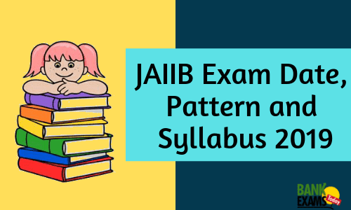 JAIIB Exam Date, Pattern and Syllabus 2019