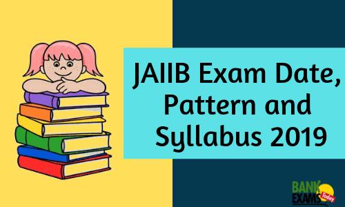 JAIIB Exam Date, Pattern and Syllabus: November 2019