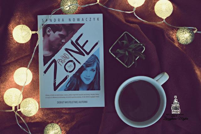 """Mówią, że kiedy się zakochasz... – recenzja książki #262 – Sandra Nowaczyk """"Friendzone"""""""