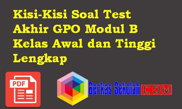 Kisi-Kisi Soal Test Akhir GPO Modul B Kelas Awal dan Tinggi