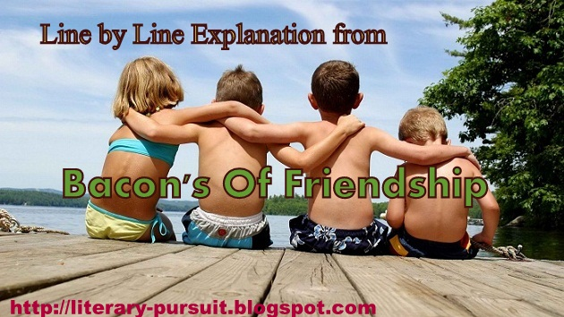 "Line by Line Explanation from Bacon's Essay ""Of Friendship"""