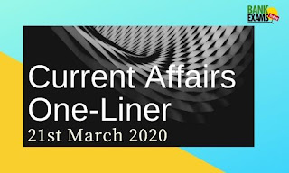 Current Affairs One-Liner: 21st March 2020