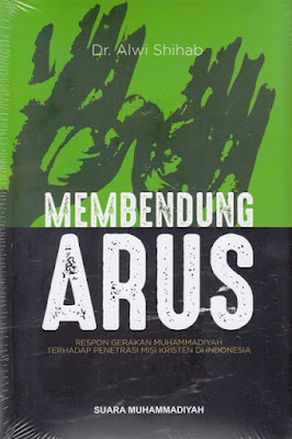 Membendung Arus, Respon Gerakan Muhammadiyah Terhadap Penetrasi Misi Kristen di Indonesia.