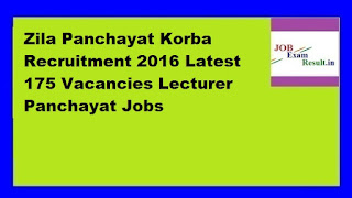 Zila Panchayat Korba Recruitment 2016 Latest 175 Vacancies Lecturer Panchayat Jobs