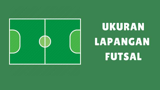 Ukuran Lapangan Futsal Internasional dan Nasional + Gambarnya