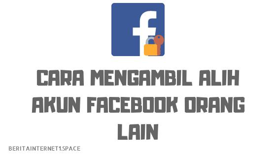 Ini Dia Cara Mengambil Alih Akun Facebook Orang Lain Dari Jarak Jauh Tanpa Diketahui